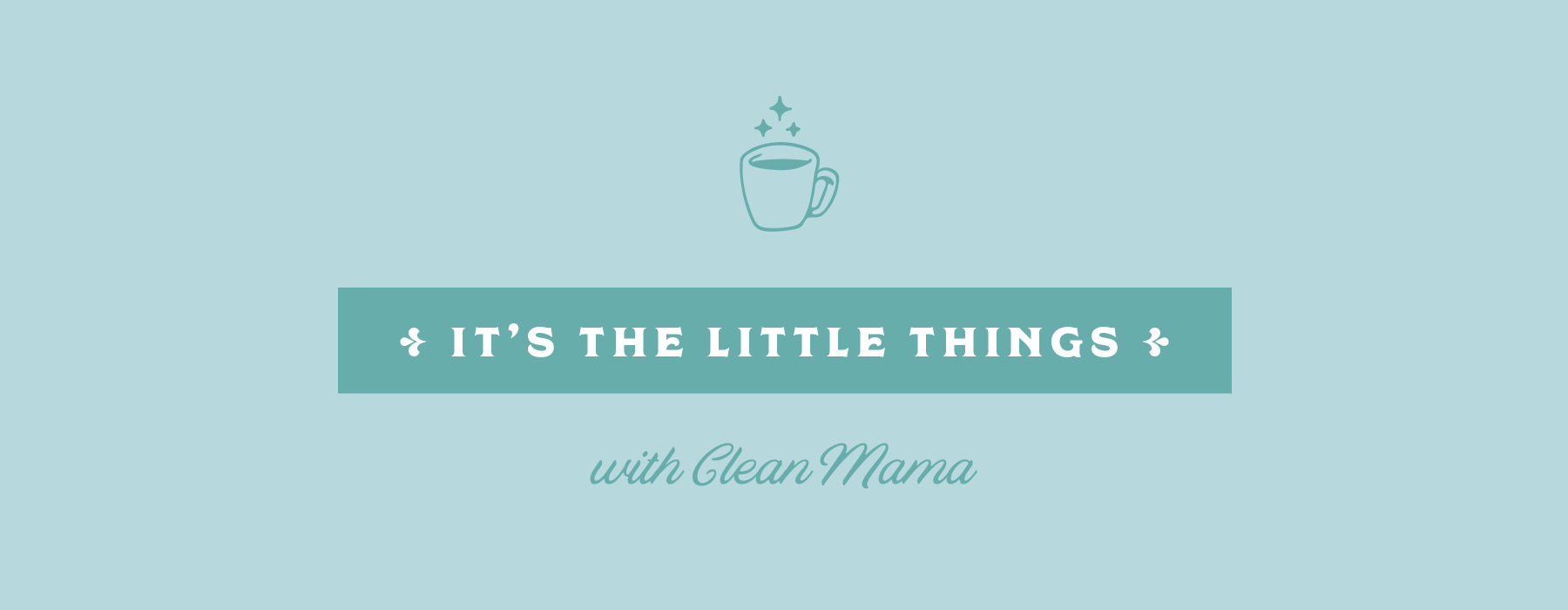 It's the Little Things #138 – Clean Mama