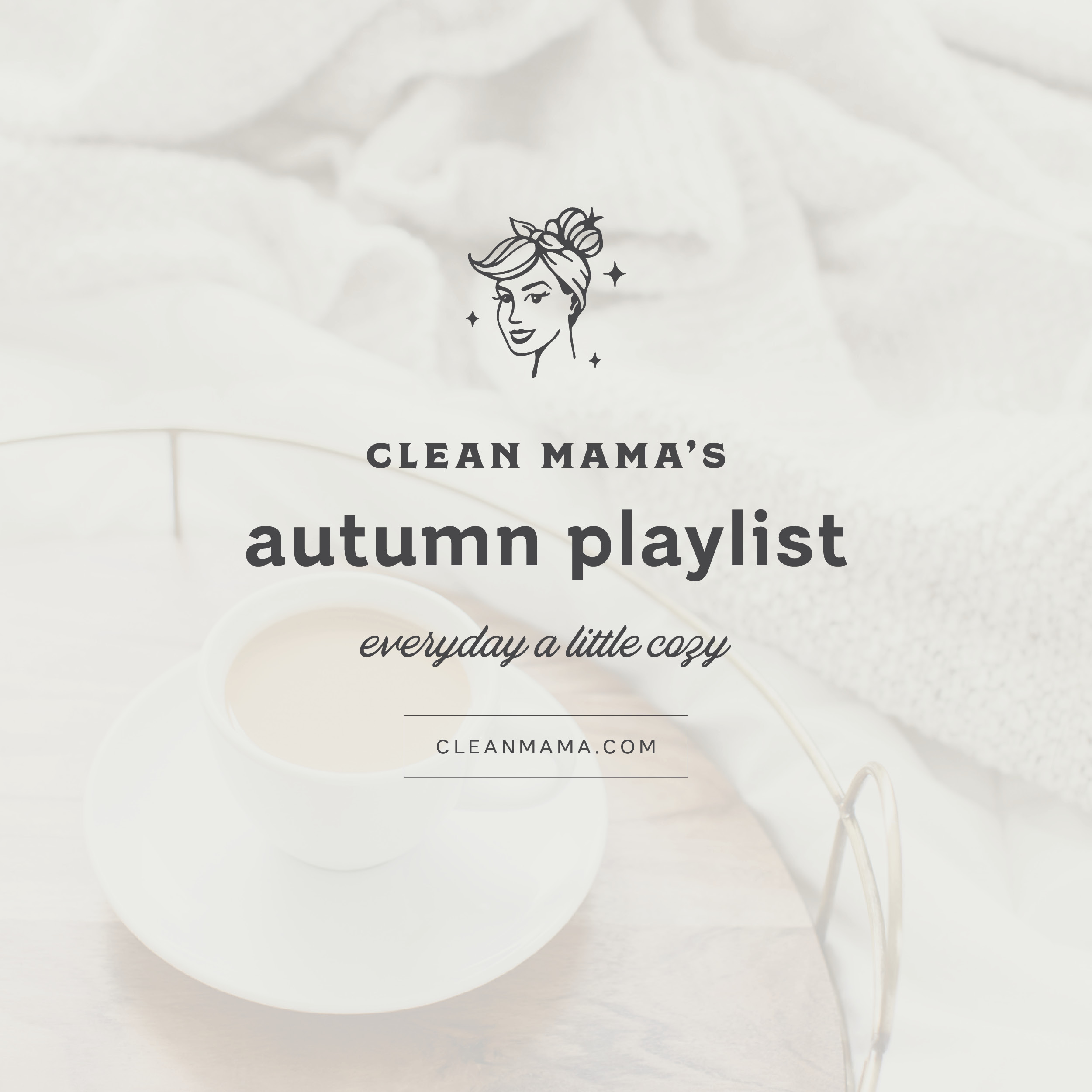 Clean Mama's Autumn Playlist : Everyday a Little Cozy